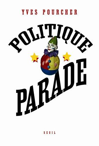 9782020898904: Politique parade : Pouvoir, charisme et séduction