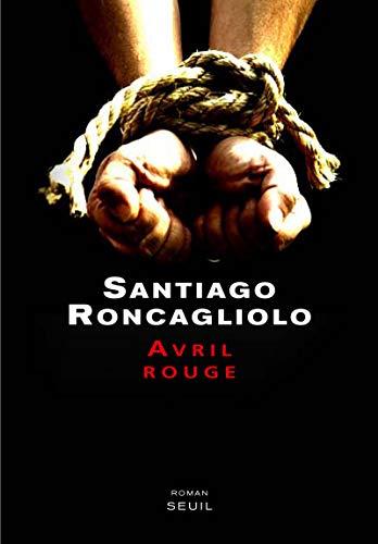 Avril rouge: Roncagliolo, Santiago