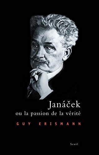 Janacek ou la passion de la vérité (French Edition): Guy Erismann