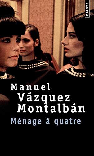 Ménage à quatre [nouvelle édition]: Vazquez Montalban, Manuel
