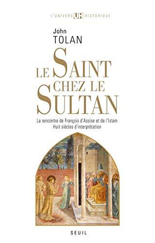 9782020928151: Le Saint chez le Sultan : La rencontre de Fran�ois d'Assise et de l'Islam, Huit si�cles d'interpr�tation
