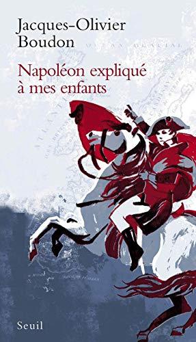 Napoléon expliqué à mes enfants: Boudon, Jacques-Olivier