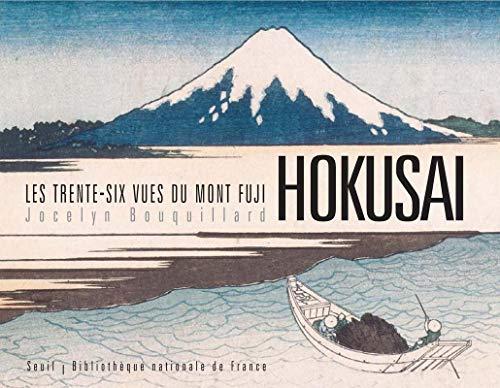 Hokusai : Les trente-six vues du Mont: Jocelyn Bouquillard