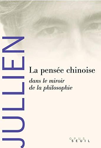 Pensée chinoise dans le miroir de la philosophie: Jullien, Fran�ois