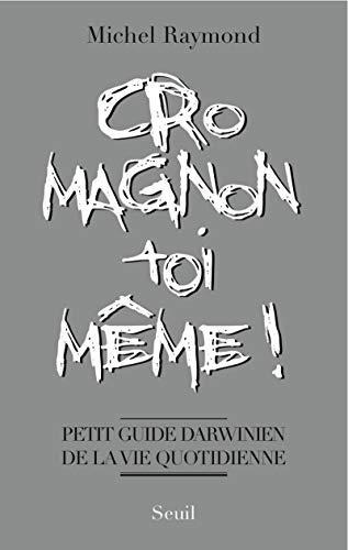 Cro-Magnon toi-même!: Raymond, Michel