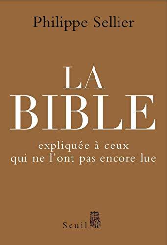 Bible expliquée à ceux qui ne l'ont pas encore lue: Sellier, Philippe
