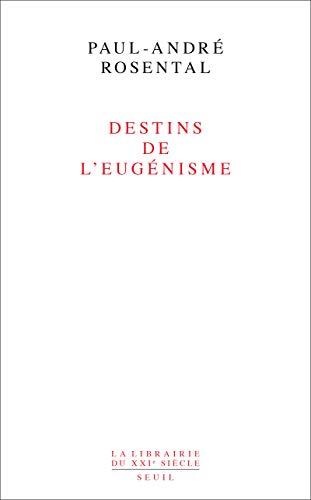 Destins de l'eugénisme: Rosental, Paul-Andr�