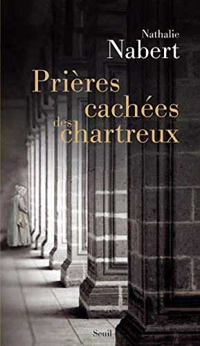 Prières cachées des chartreux: Nabert, Nathalie