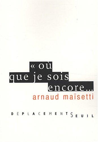 Où que je sois encore.: Ma�setti, Arnaud