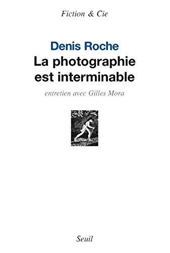 Photographie est interminable (La): Roche, Denis