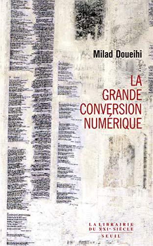 Grande conversion numérique (La): Doueihi, Milad