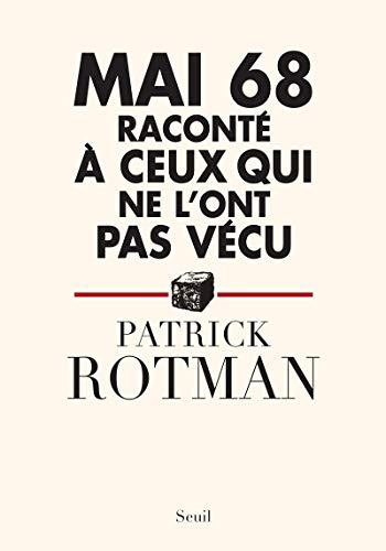 Mai 68 raconté à ceux qui ne l'ont pas vécu: Rotman, Patrick