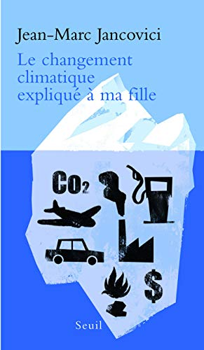 CHANGEMENT CLIMATIQUE EXPLIQUE A MA FILL: JANCOVICI JEAN MARC