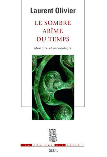Le sombre abîme du temps. Mémoire et archéologie.: OLIVIER (Laurent)