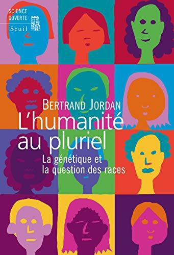 HUMANITE AU PLURIEL -L- LA GENETIQUE ET: JORDAN BERTRAND