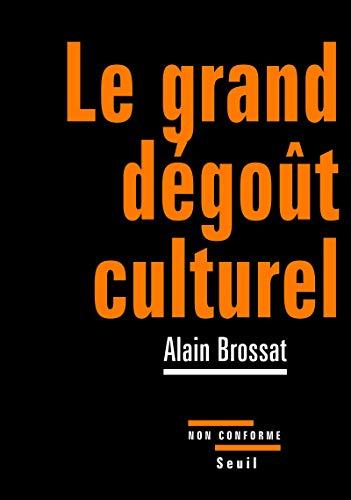 Grand dégoût culturel (Le): Brossat, Alain