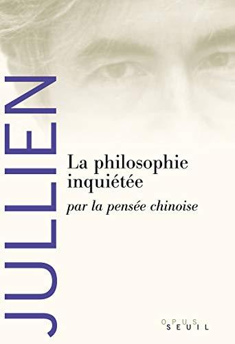 La philosophie inquiétée par la pensée chinoise (French ...