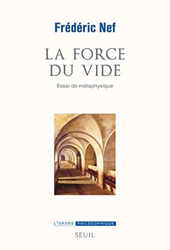 La force du vide: essai de metaphysique: Frederic Nef