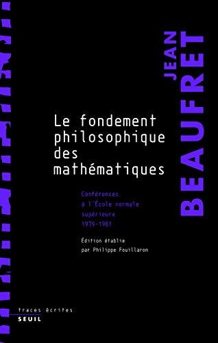 9782020972963: Le fondement philosophique des mathématiques: Conférences à l'École normale supérieure, 1979-1981 (Traces Écrites)