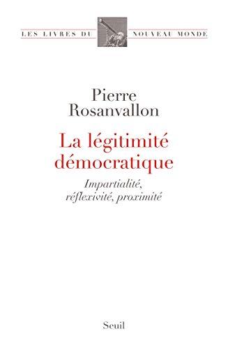 """""""la légitimité démocratique ; impartialité, réflexivité, proximité"""" (2020974622) by Pierre Rosanvallon"""