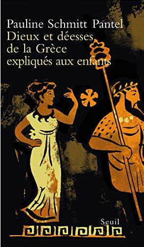 Dieux et déesses de la Grèce expliqués aux enfants: Schmitt Pantel, Pauline