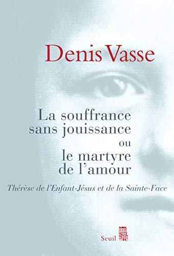 Souffrance sans jouissance ou martyre de l'amour [nouvelle édition]: Vasse, Denis
