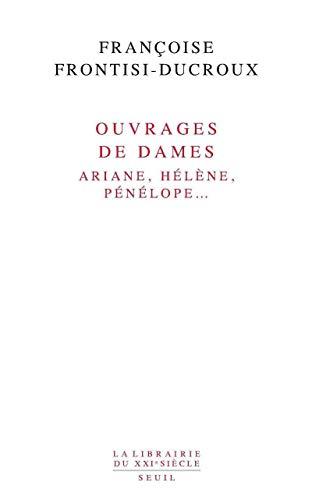 9782020979085: Ouvrages de dames : Ariane, H�l�ne, P�n�lope