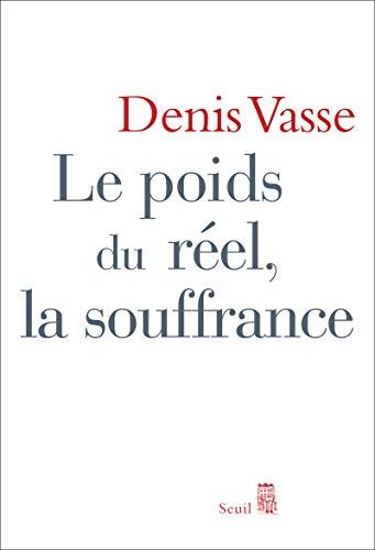 Poids du réel, la souffrance (Le) [nouvelle édition]: Vasse, Denis