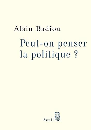 Peut-on penser la politique? [nouvelle édition]: Badiou, Alain