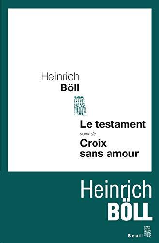 Testament (Le) - Croix sans amour: B�ll, Heinrich