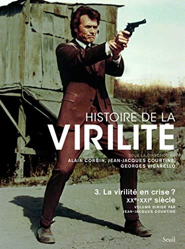 9782020980692: Histoire de la virilité : Tome 3, La virilité en crise ?, Le XXe-XXIe siècle