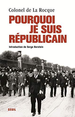 Pourquoi je suis républicain: La Rocque, Pierre-Fran�ois de