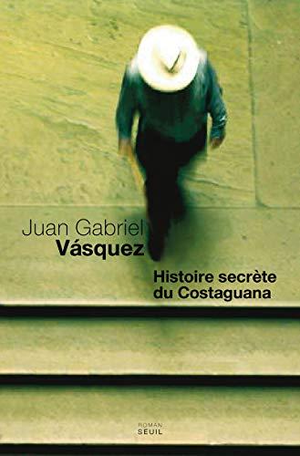 Histoire secrète du Costaguana (French Edition): Juan Gabriel Vasquez