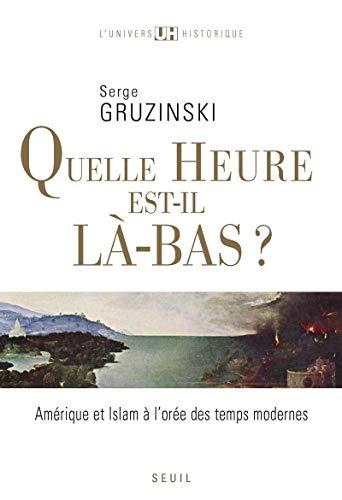 Quelle heure est-il là-bas ? (French Edition) (2020985772) by Serge Gruzinski