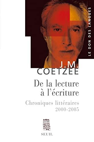 de la lecture à l'écriture ; chroniques littéraires 2000-2005: J. M. ...