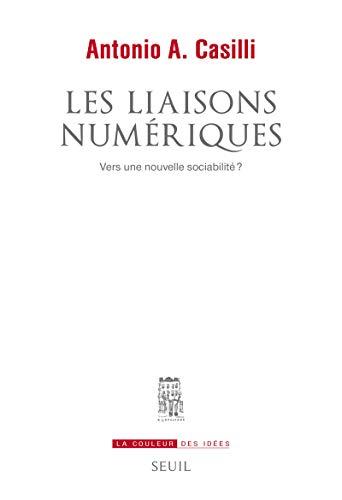 Liaisons numériques (Les): Casilli, Antonio A.