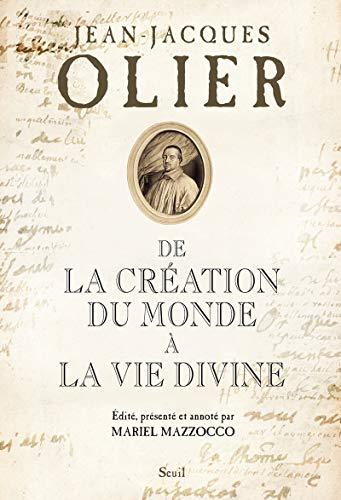De la création du monde à la vie divine: Olier, Jean-Jacques