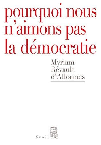 Pourquoi nous n'aimons pas la démocratie: Revault d'Allonnes, Myriam