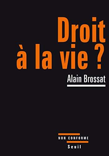 Droit à la vie ? (French Edition): Alain Brossat