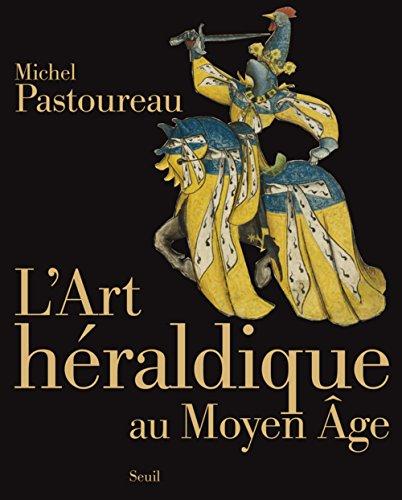 Art héraldique au Moyen Age (L'): Pastoureau, Michel
