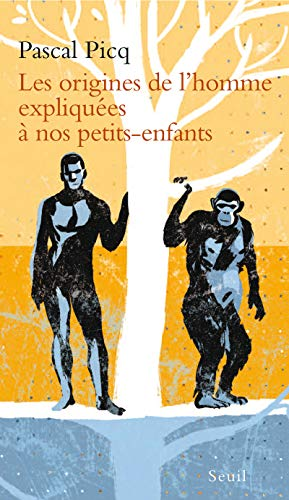 Origines de l'homme expliquées à nos petits-enfants: Picq, Pascal