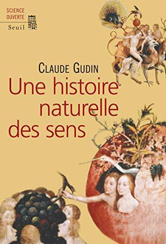 Une histoire naturelle des sens: Gudin, Claude
