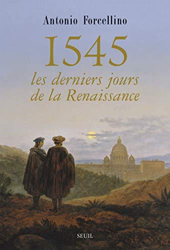 1545, les derniers jours de la Renaissance: Forcellino, Antonio