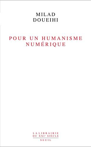 Pour un humanisme numérique: Doueihi, Milad