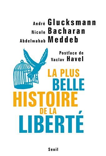 Plus belle histoire de la liberté (La) *: Glucksmann, André