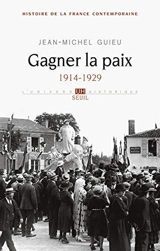 GAGNER LA PAIX 1914 1929: GUIEU JEAN MICHEL