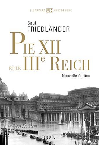 Pie XII et le IIIe Reich [nouvelle édition]: Friedl�nder, Saul