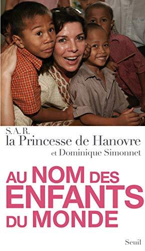 Au nom des enfants du monde: S.A.R. Princesse de Hanovre