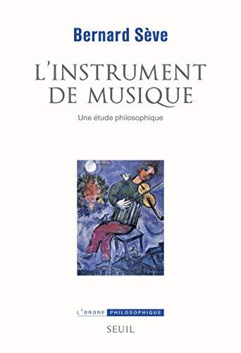 L'instrument de musique : Une étude philosophique: Bernard Sève