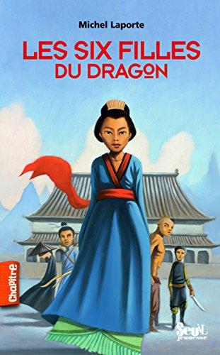Les six filles du dragon Laporte, Michel: Michel Laporte